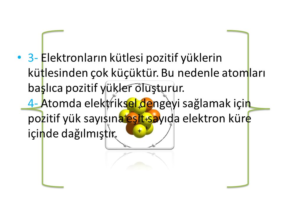 3- Elektronların kütlesi pozitif yüklerin kütlesinden çok küçüktür