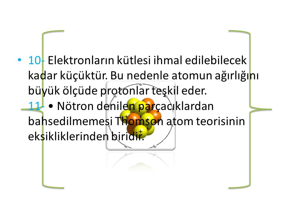 10- Elektronların kütlesi ihmal edilebilecek kadar küçüktür