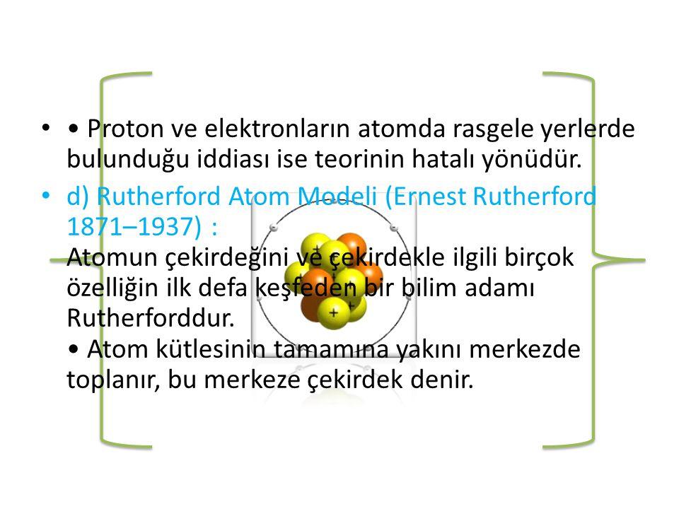 • Proton ve elektronların atomda rasgele yerlerde bulunduğu iddiası ise teorinin hatalı yönüdür.