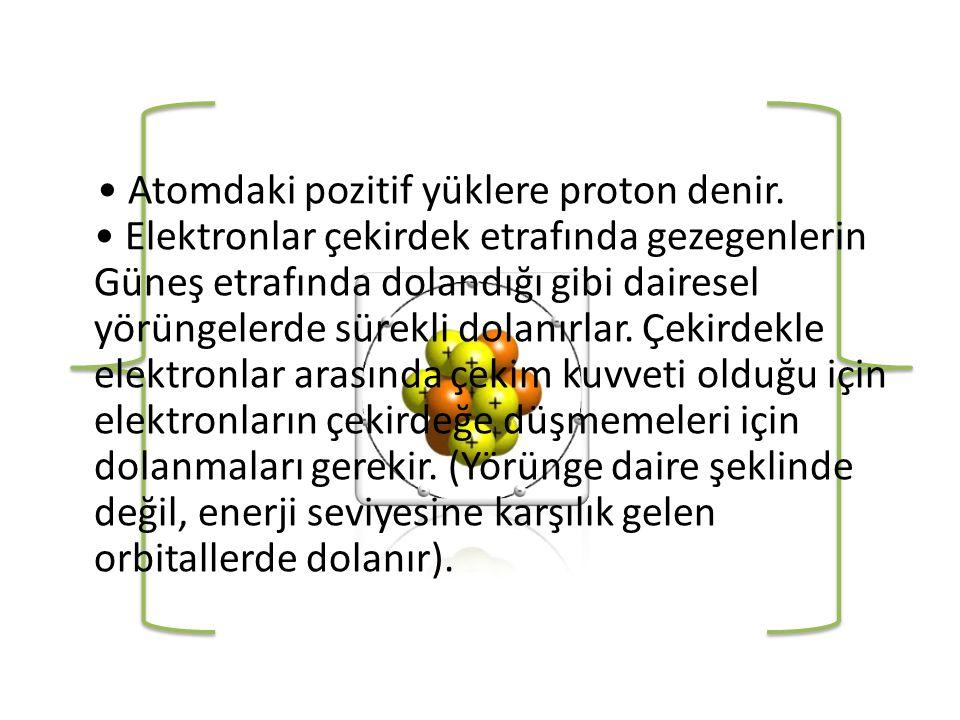 • Atomdaki pozitif yüklere proton denir