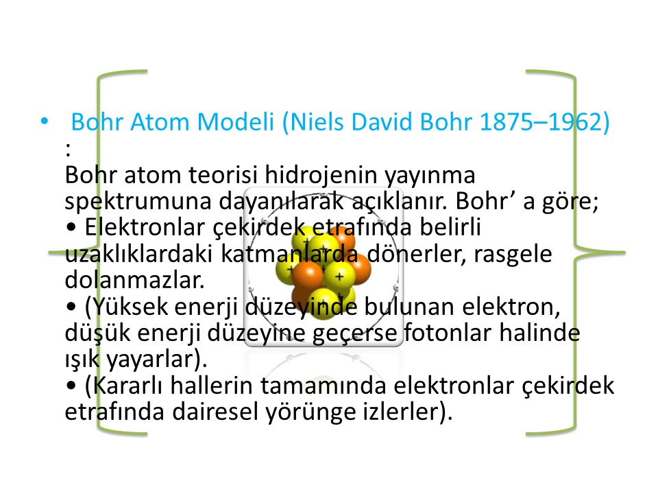 Bohr Atom Modeli (Niels David Bohr 1875–1962) : Bohr atom teorisi hidrojenin yayınma spektrumuna dayanılarak açıklanır.