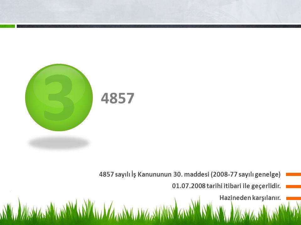 3 4857 4857 sayılı İş Kanununun 30. maddesi (2008-77 sayılı genelge)