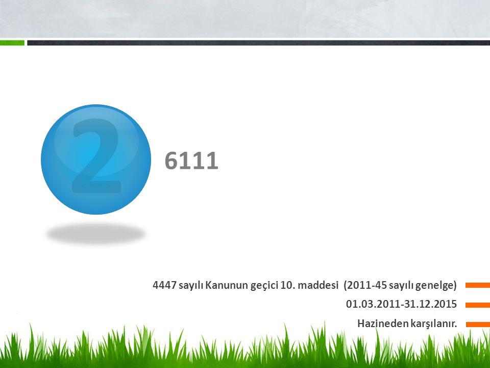 2 6111 4447 sayılı Kanunun geçici 10. maddesi (2011-45 sayılı genelge)