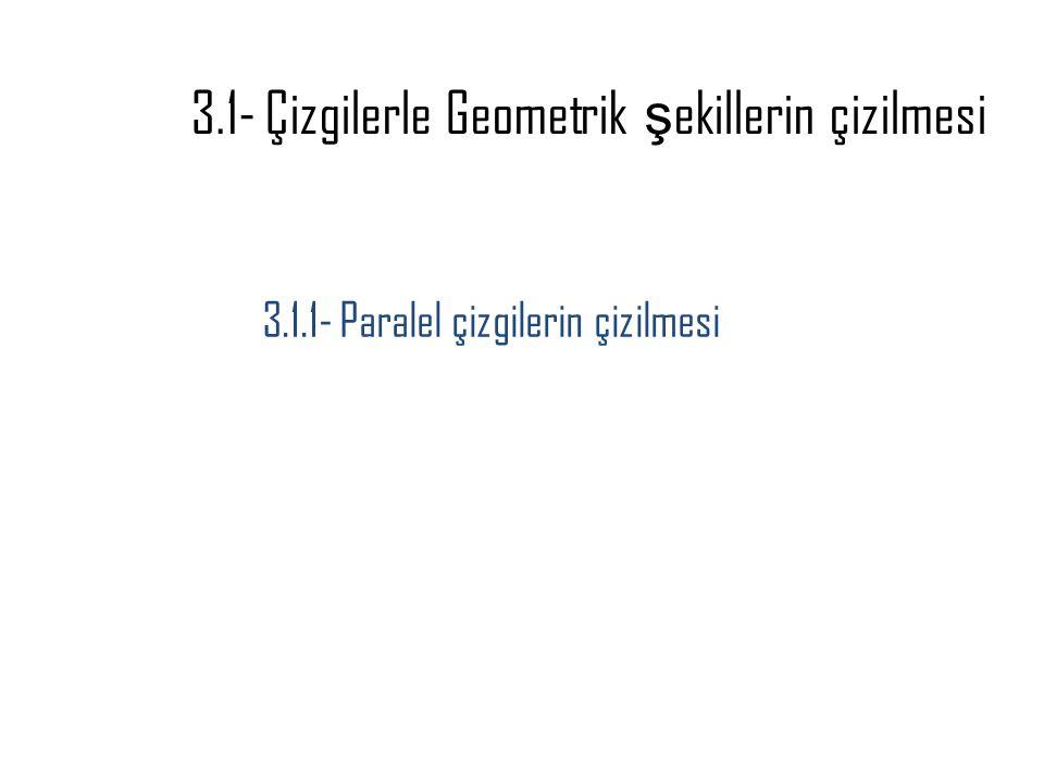 3.1- Çizgilerle Geometrik şekillerin çizilmesi