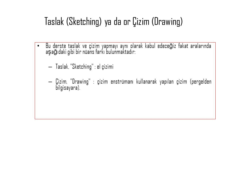Taslak (Sketching) ya da or Çizim (Drawing)