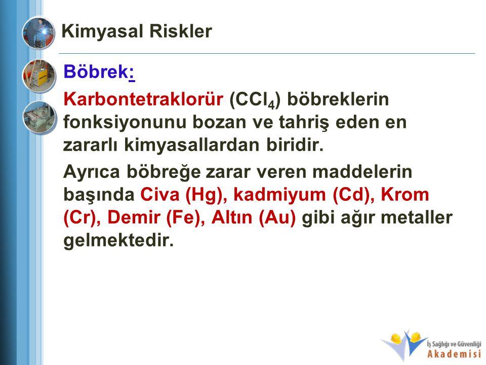 Kimyasal Riskler Böbrek: Karbontetraklorür (CCl4) böbreklerin fonksiyonunu bozan ve tahriş eden en zararlı kimyasallardan biridir.