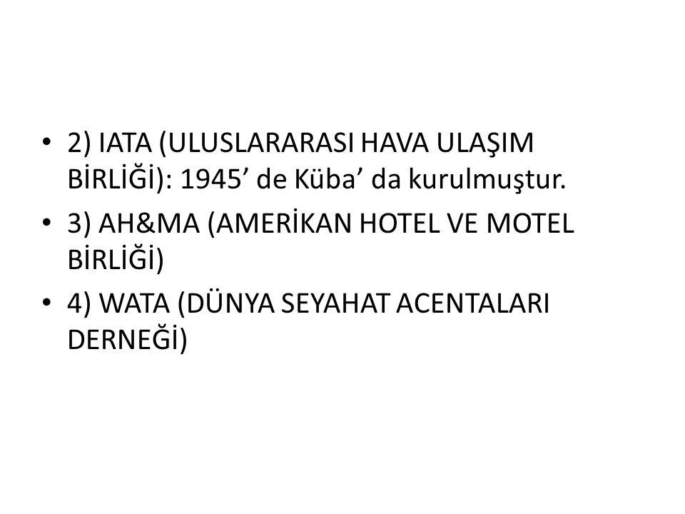 2) IATA (ULUSLARARASI HAVA ULAŞIM BİRLİĞİ): 1945' de Küba' da kurulmuştur.