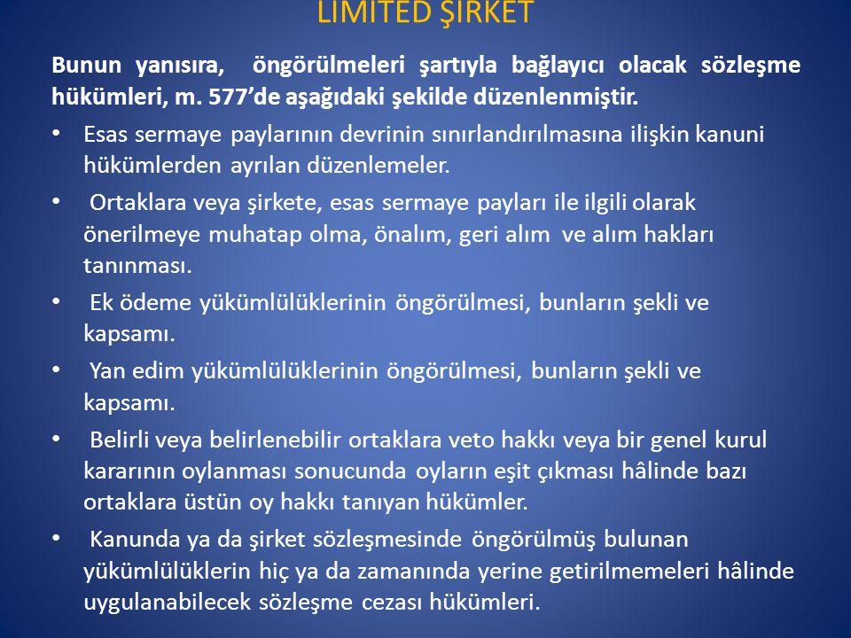 LİMİTED ŞİRKET Bunun yanısıra, öngörülmeleri şartıyla bağlayıcı olacak sözleşme hükümleri, m. 577'de aşağıdaki şekilde düzenlenmiştir.