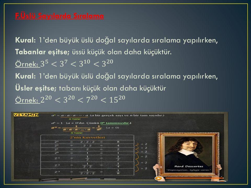 F.Üslü Sayılarda Sıralama Kural: 1'den büyük üslü doğal sayılarda sıralama yapılırken, Tabanlar eşitse; üssü küçük olan daha küçüktür.