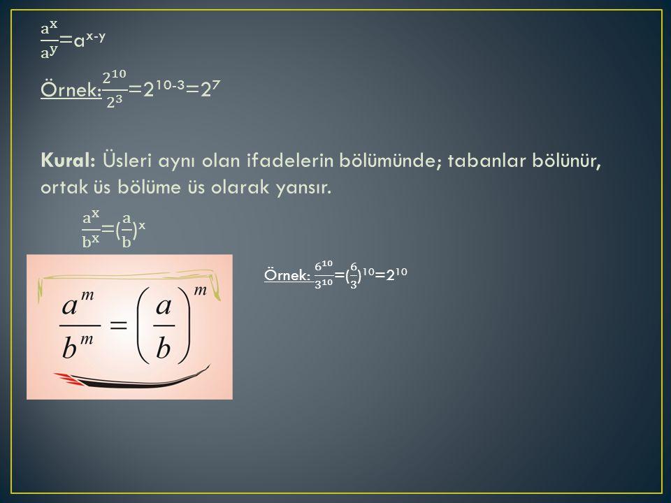 a x a y =ax-y Örnek: 2 10 2 3 =210-3=27 Kural: Üsleri aynı olan ifadelerin bölümünde; tabanlar bölünür, ortak üs bölüme üs olarak yansır. a x b x =( a b )x