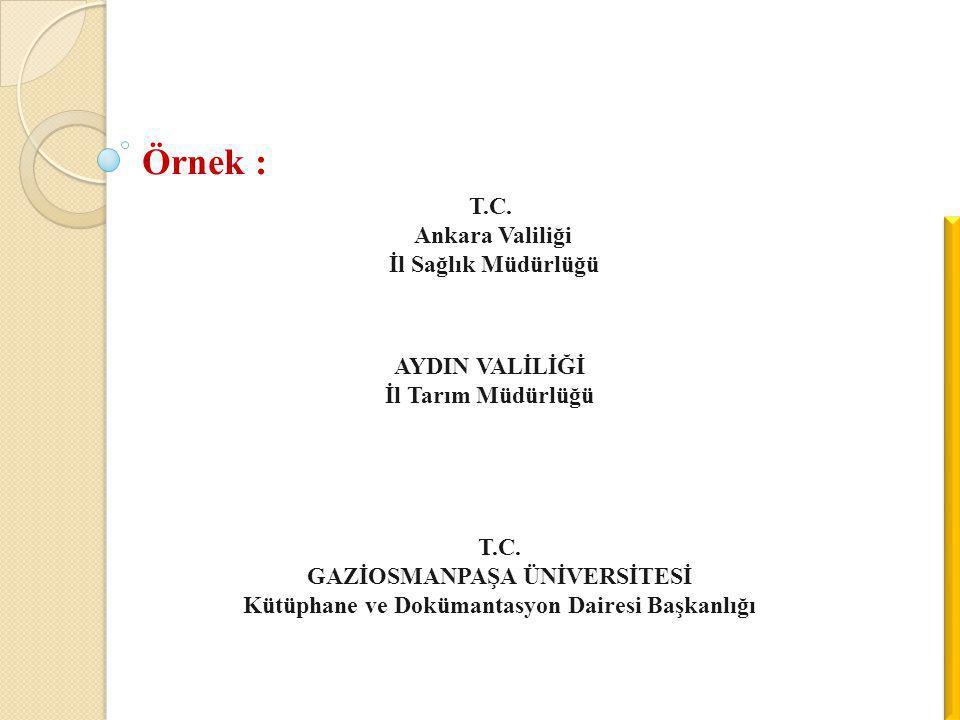 Örnek : T.C. Ankara Valiliği İl Sağlık Müdürlüğü AYDIN VALİLİĞİ