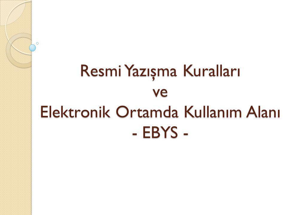 Resmi Yazışma Kuralları ve Elektronik Ortamda Kullanım Alanı - EBYS -