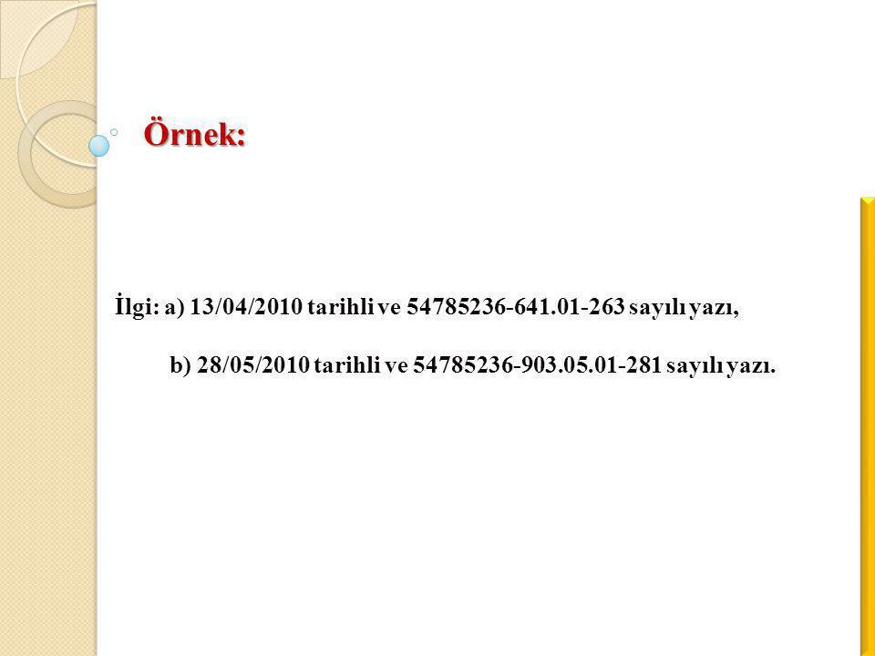 Örnek: İlgi: a) 13/04/2010 tarihli ve 54785236-641.01-263 sayılı yazı,