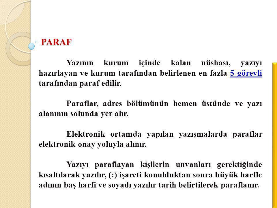 PARAF Yazının kurum içinde kalan nüshası, yazıyı hazırlayan ve kurum tarafından belirlenen en fazla 5 görevli tarafından paraf edilir.