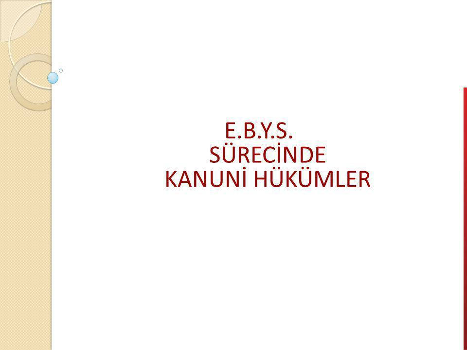 E.B.Y.S. SÜRECİNDE KANUNİ HÜKÜMLER