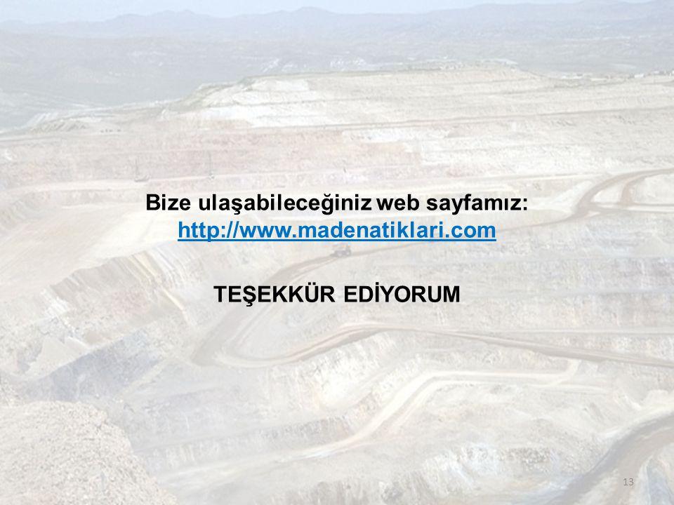 Bize ulaşabileceğiniz web sayfamız: http://www. madenatiklari