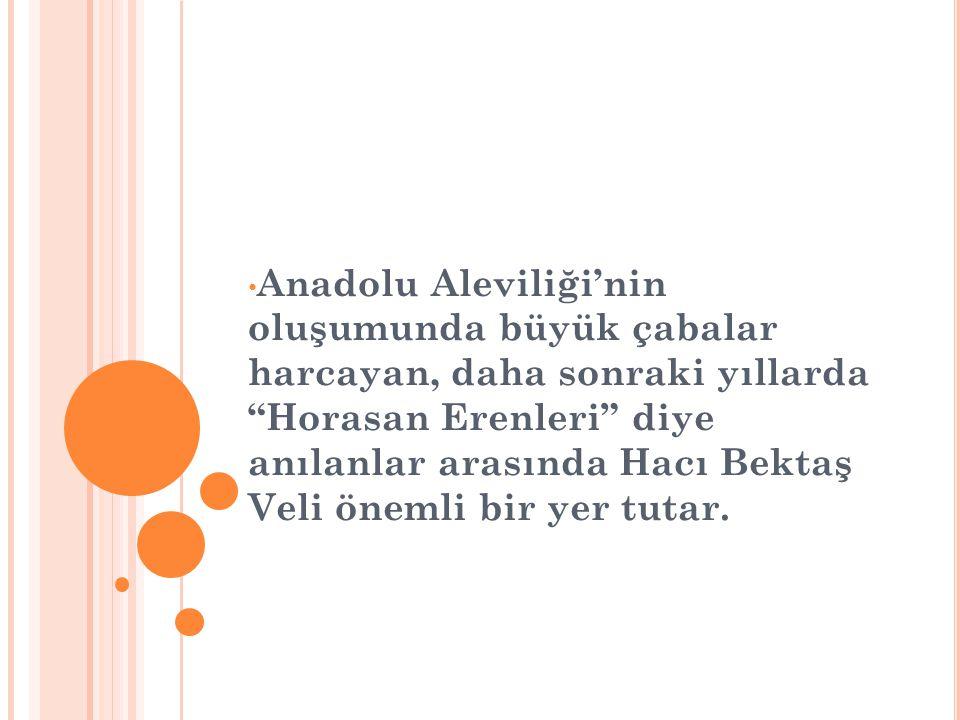 Anadolu Aleviliği'nin oluşumunda büyük çabalar harcayan, daha sonraki yıllarda Horasan Erenleri diye anılanlar arasında Hacı Bektaş Veli önemli bir yer tutar.