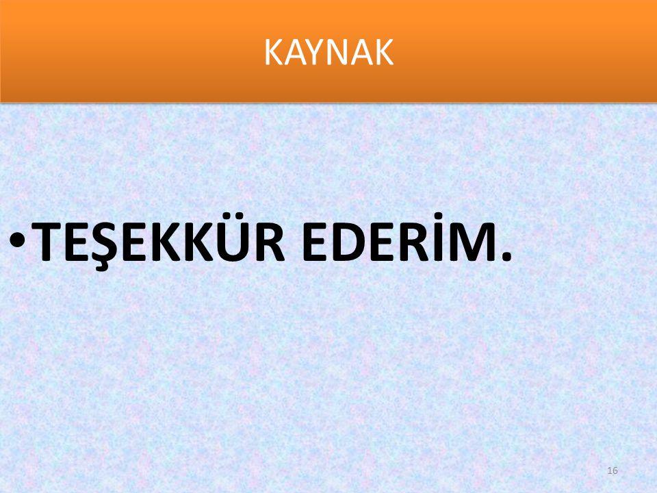 KAYNAK TEŞEKKÜR EDERİM.