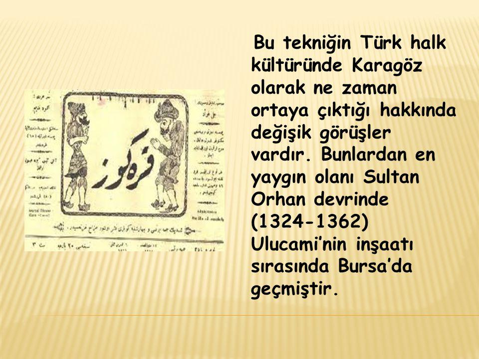 Bu tekniğin Türk halk kültüründe Karagöz olarak ne zaman ortaya çıktığı hakkında değişik görüşler vardır.