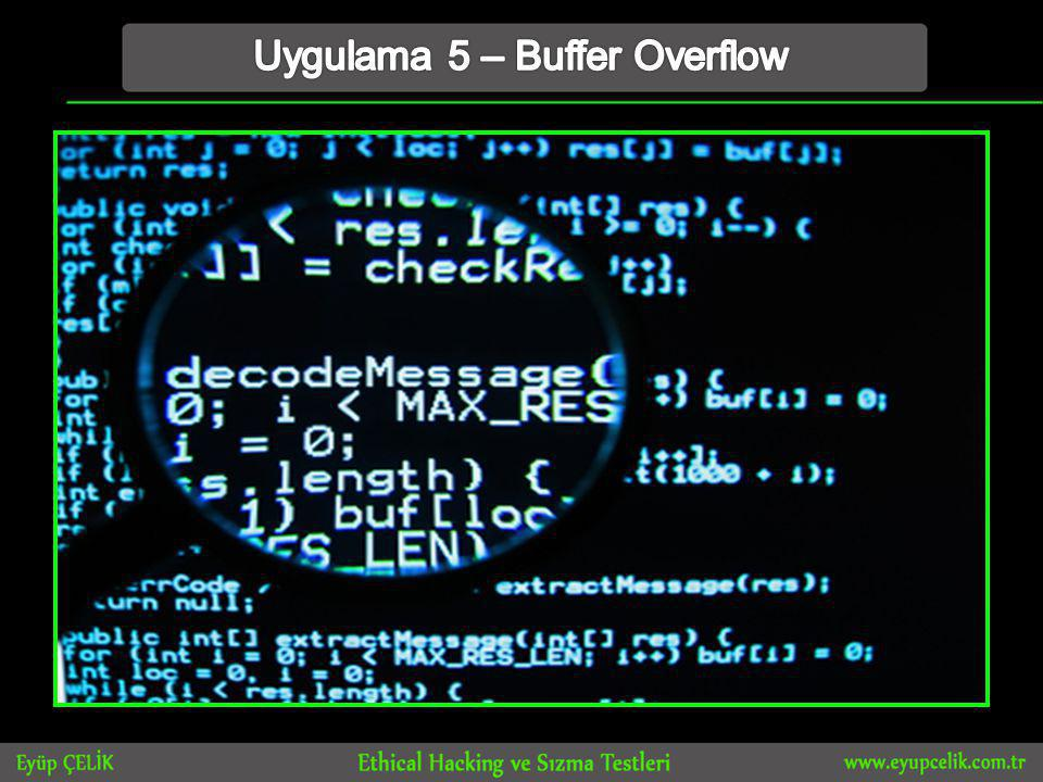 Uygulama 5 – Buffer Overflow