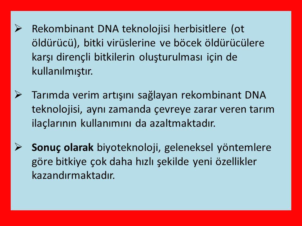 Rekombinant DNA teknolojisi herbisitlere (ot öldürücü), bitki virüslerine ve böcek öldürücülere karşı dirençli bitkilerin oluşturulması için de kullanılmıştır.