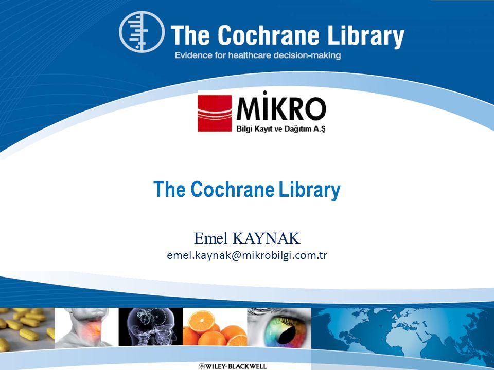 The Cochrane Library Emel KAYNAK emel.kaynak@mikrobilgi.com.tr