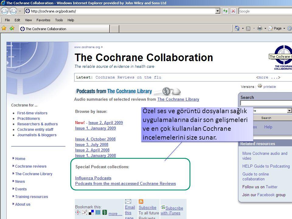 Özel ses ve görüntü dosyaları sağlık uygulamalarına dair son gelişmeleri ve en çok kullanılan Cochrane incelemelerini size sunar.