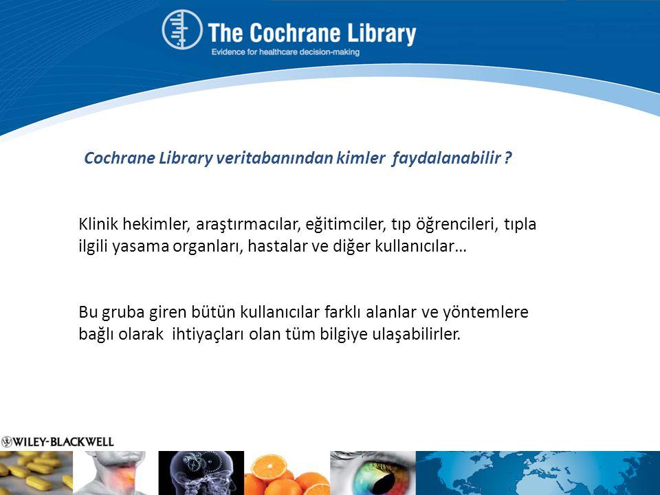 Cochrane Library veritabanından kimler faydalanabilir