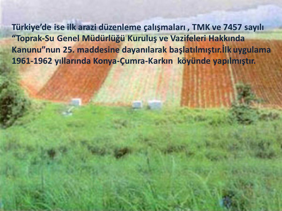 Türkiye'de ise ilk arazi düzenleme çalışmaları , TMK ve 7457 sayılı Toprak-Su Genel Müdürlüğü Kuruluş ve Vazifeleri Hakkında Kanunu nun 25.
