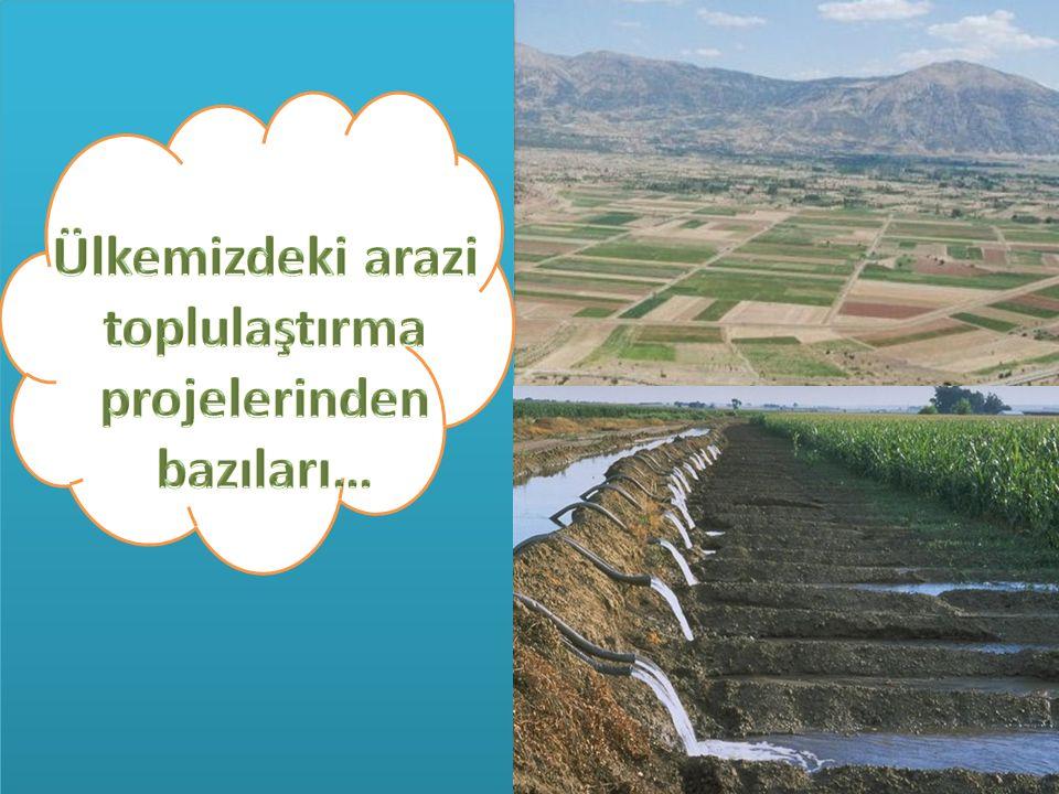 Ülkemizdeki arazi toplulaştırma projelerinden