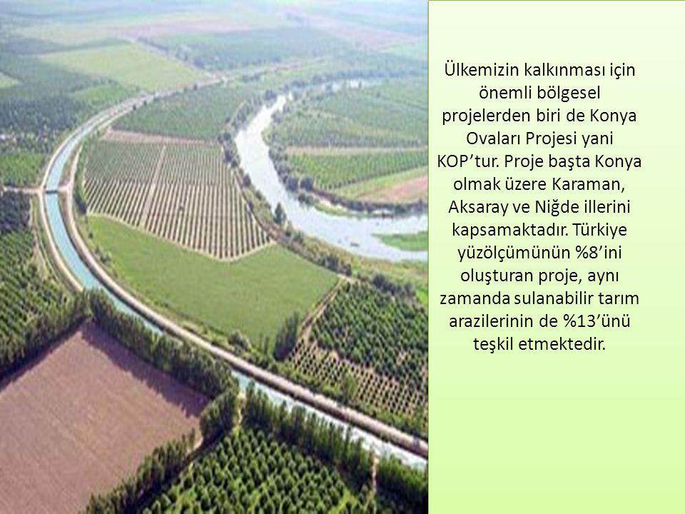 Ülkemizin kalkınması için önemli bölgesel projelerden biri de Konya Ovaları Projesi yani KOP'tur.