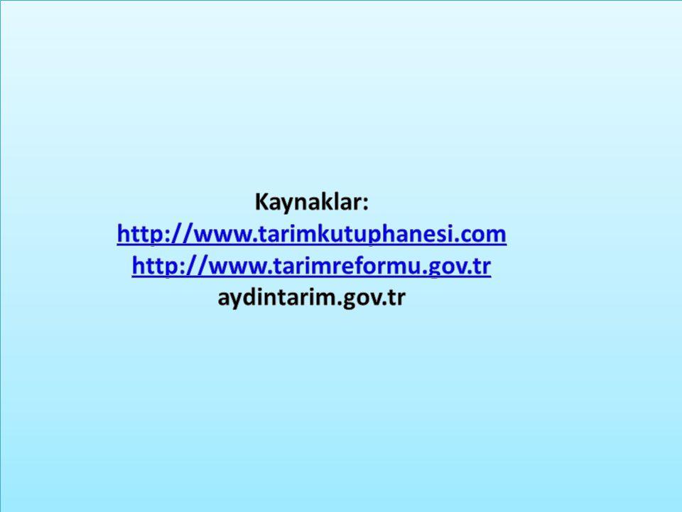 Kaynaklar: http://www.tarimkutuphanesi.com http://www.tarimreformu.gov.tr aydintarim.gov.tr