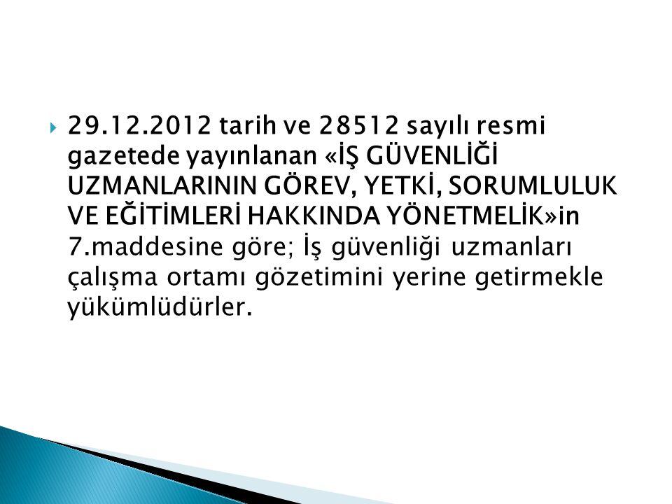 29.12.2012 tarih ve 28512 sayılı resmi gazetede yayınlanan «İŞ GÜVENLİĞİ UZMANLARININ GÖREV, YETKİ, SORUMLULUK VE EĞİTİMLERİ HAKKINDA YÖNETMELİK»in 7.maddesine göre; İş güvenliği uzmanları çalışma ortamı gözetimini yerine getirmekle yükümlüdürler.