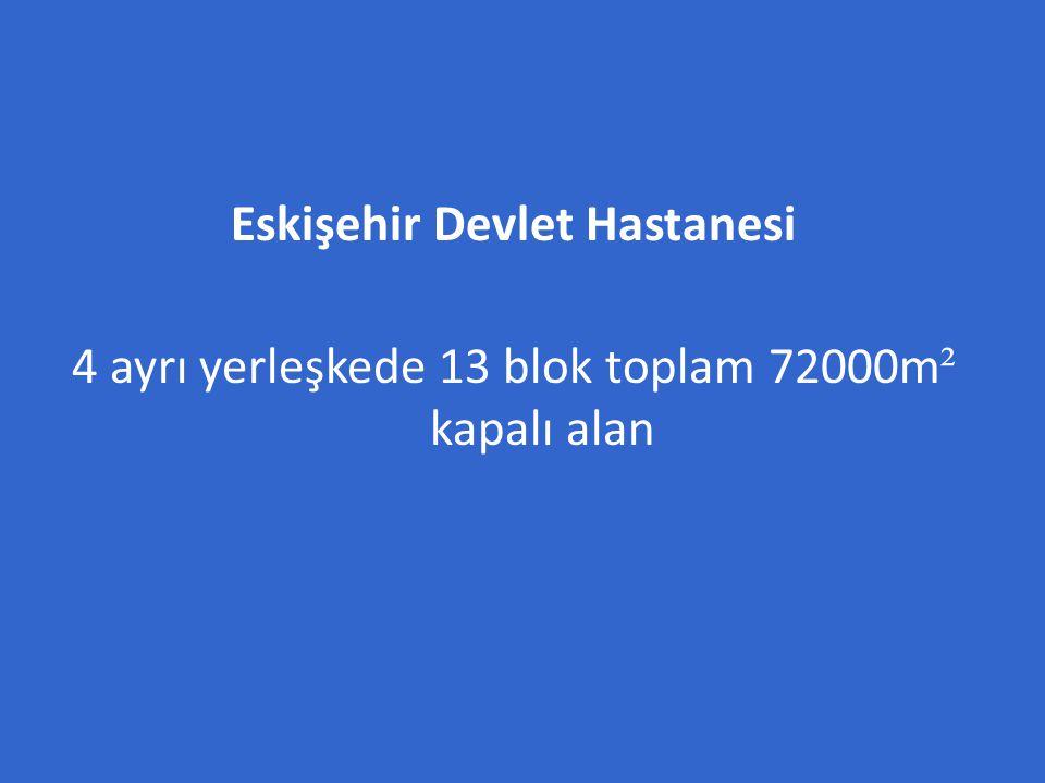 Eskişehir Devlet Hastanesi 4 ayrı yerleşkede 13 blok toplam 72000m² kapalı alan