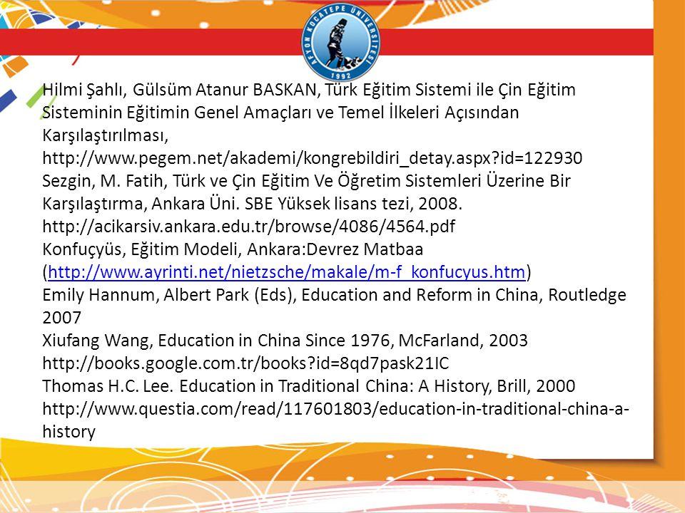 Hilmi Şahlı, Gülsüm Atanur BASKAN, Türk Eğitim Sistemi ile Çin Eğitim Sisteminin Eğitimin Genel Amaçları ve Temel İlkeleri Açısından Karşılaştırılması, http://www.pegem.net/akademi/kongrebildiri_detay.aspx id=122930