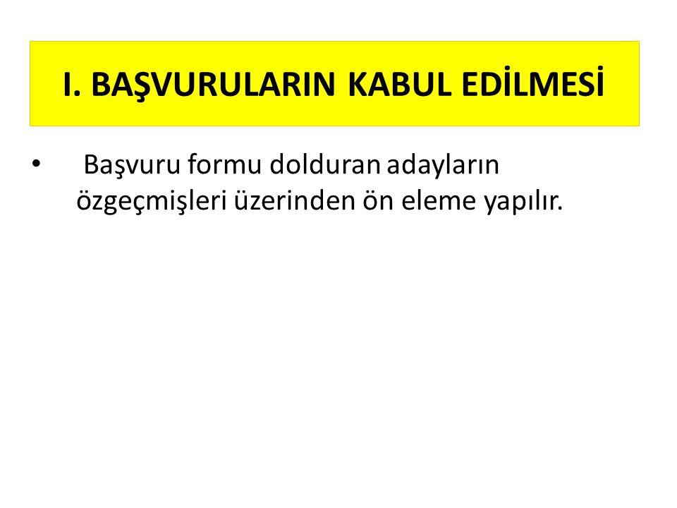 I. BAŞVURULARIN KABUL EDİLMESİ
