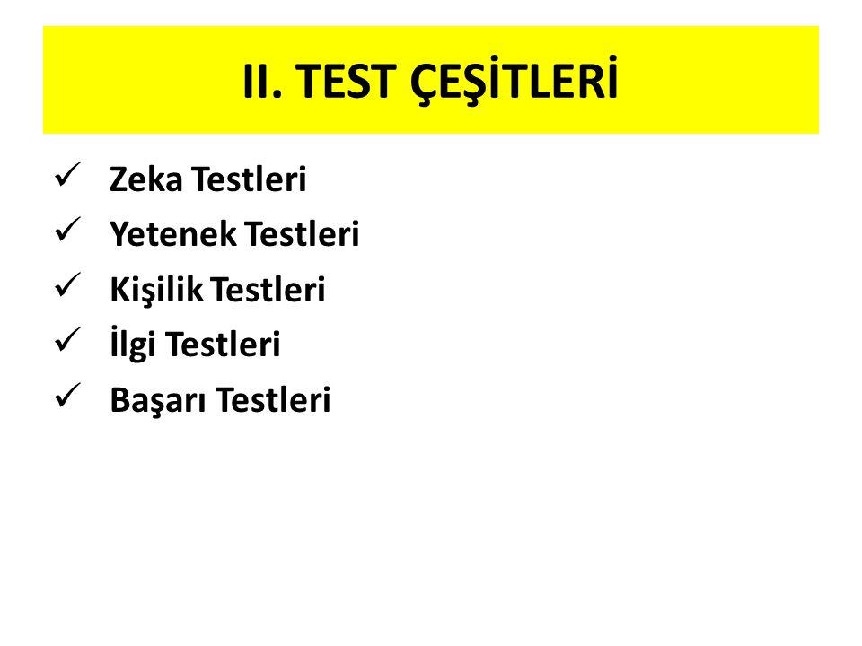 II. TEST ÇEŞİTLERİ Zeka Testleri Yetenek Testleri Kişilik Testleri