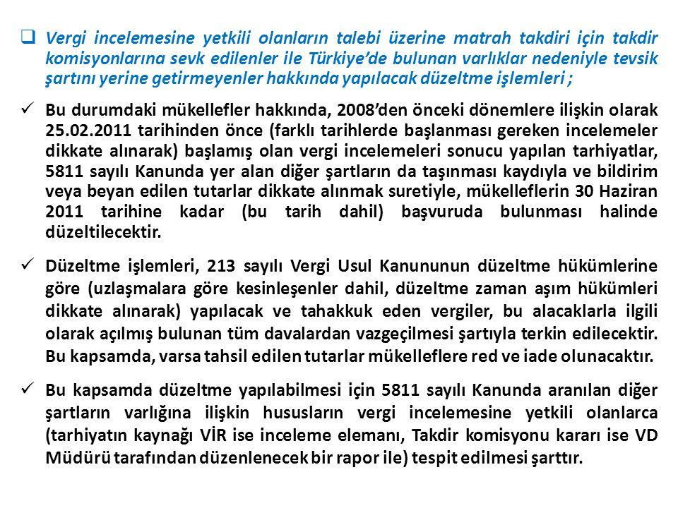 Vergi incelemesine yetkili olanların talebi üzerine matrah takdiri için takdir komisyonlarına sevk edilenler ile Türkiye'de bulunan varlıklar nedeniyle tevsik şartını yerine getirmeyenler hakkında yapılacak düzeltme işlemleri ;