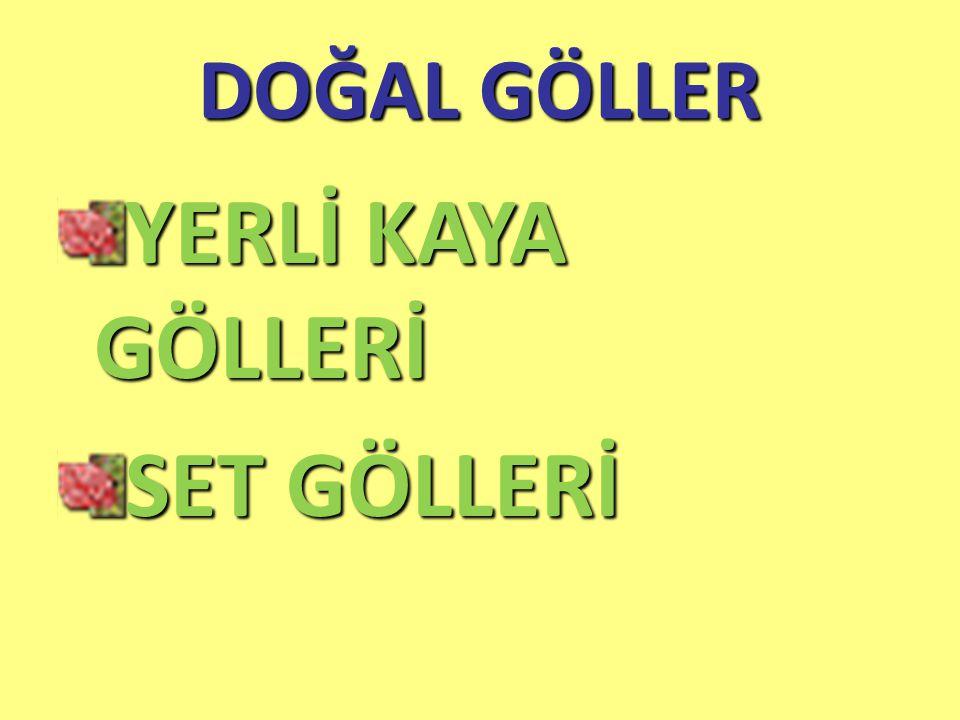 DOĞAL GÖLLER YERLİ KAYA GÖLLERİ SET GÖLLERİ