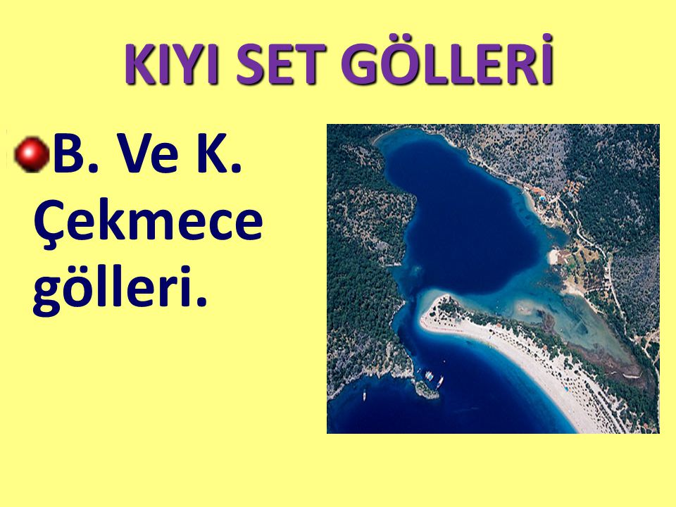 KIYI SET GÖLLERİ B. Ve K. Çekmece gölleri.