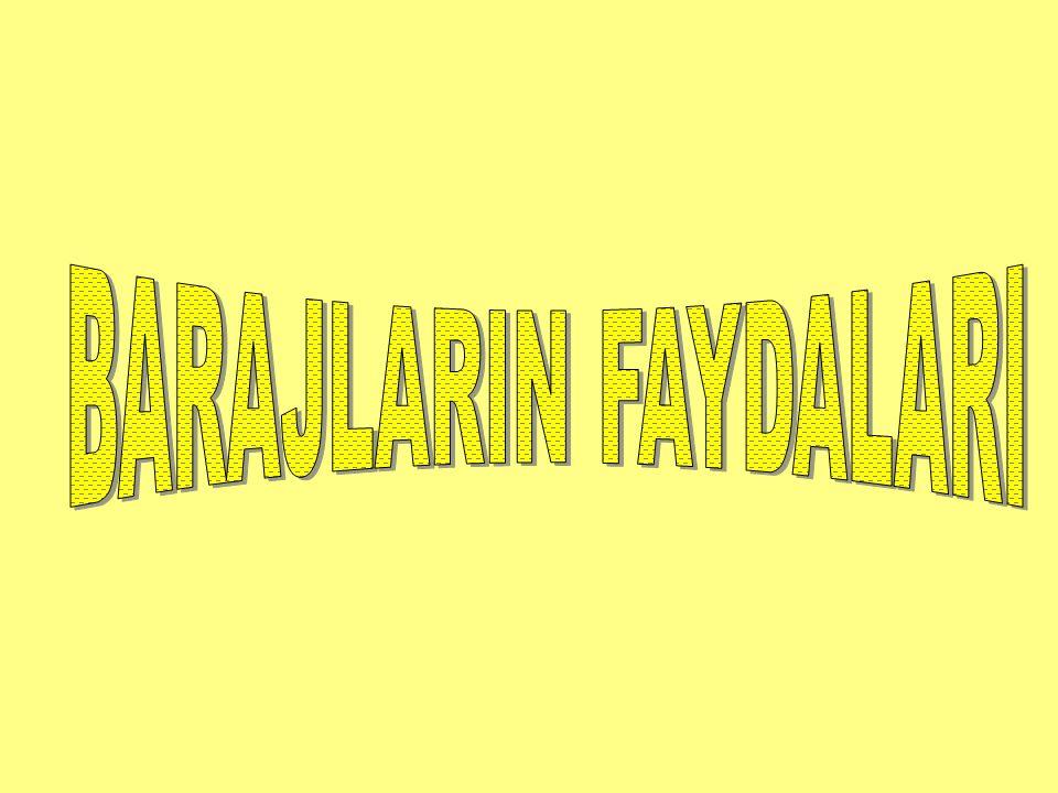 BARAJLARIN FAYDALARI