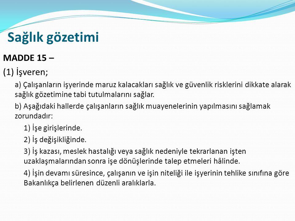Sağlık gözetimi MADDE 15 – (1) İşveren;
