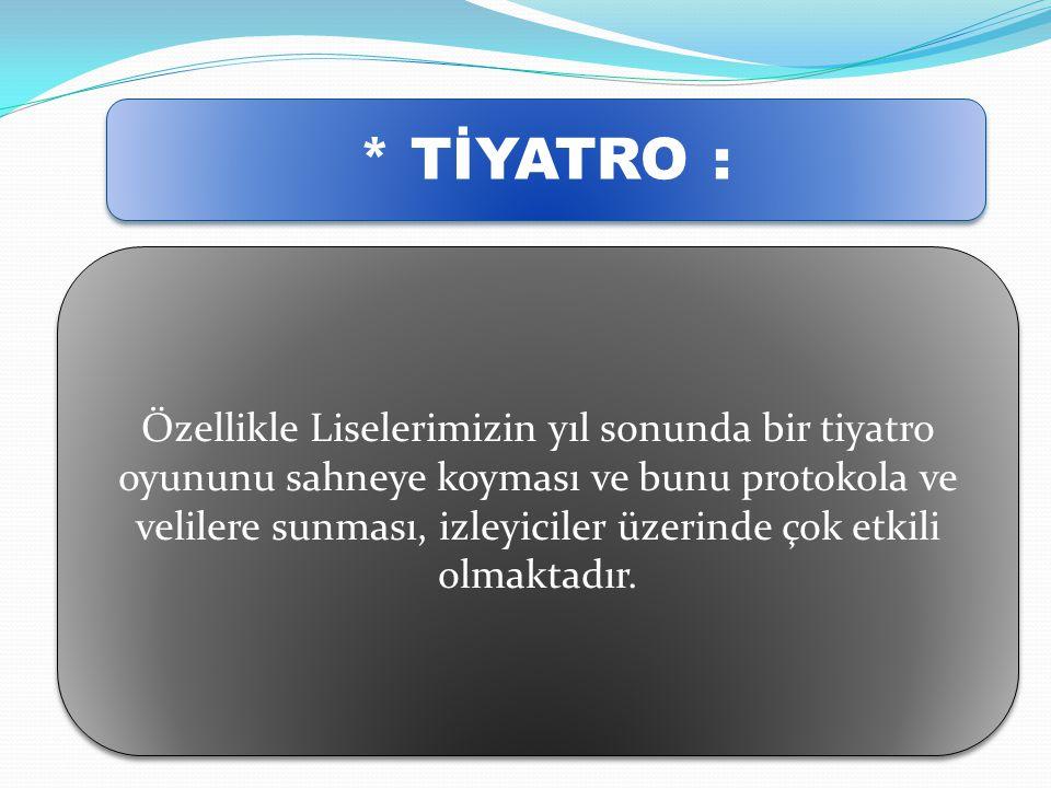 * TİYATRO :