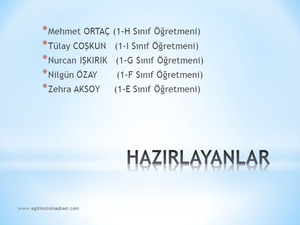 HAZIRLAYANLAR Mehmet ORTAÇ (1-H Sınıf Öğretmeni)