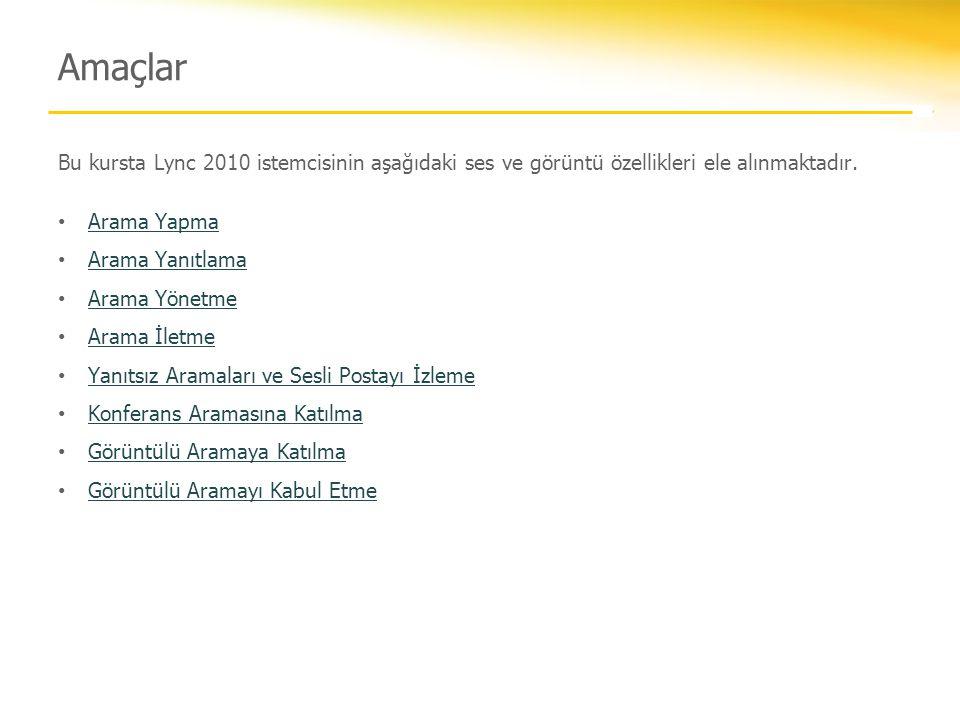 Amaçlar Bu kursta Lync 2010 istemcisinin aşağıdaki ses ve görüntü özellikleri ele alınmaktadır. Arama Yapma.