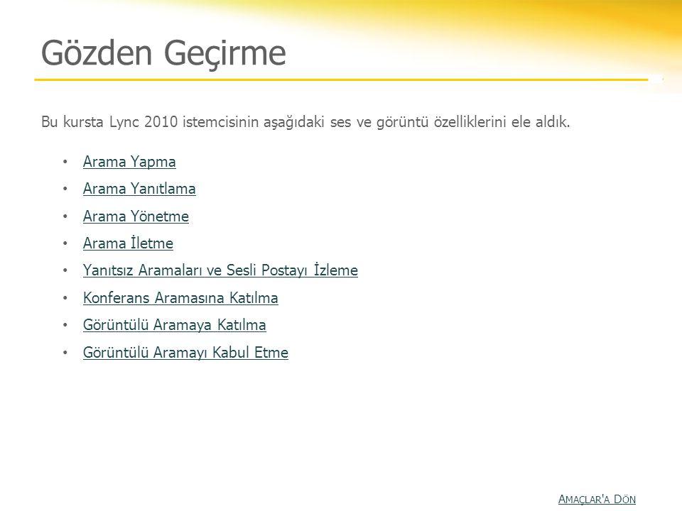 Gözden Geçirme Bu kursta Lync 2010 istemcisinin aşağıdaki ses ve görüntü özelliklerini ele aldık. Arama Yapma.