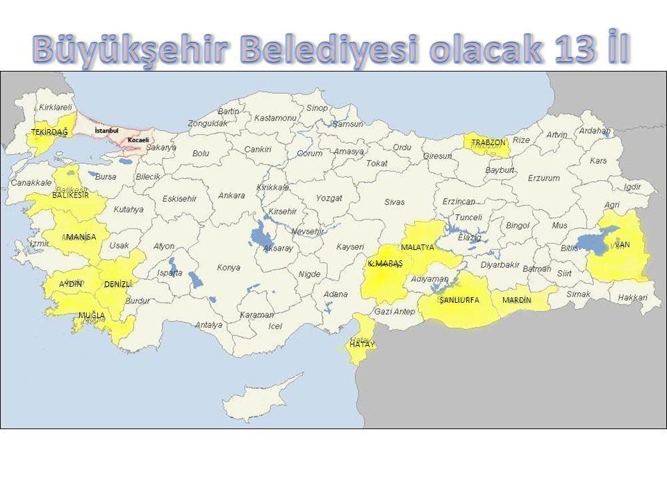 Büyükşehir Belediyesi olacak 13 İl