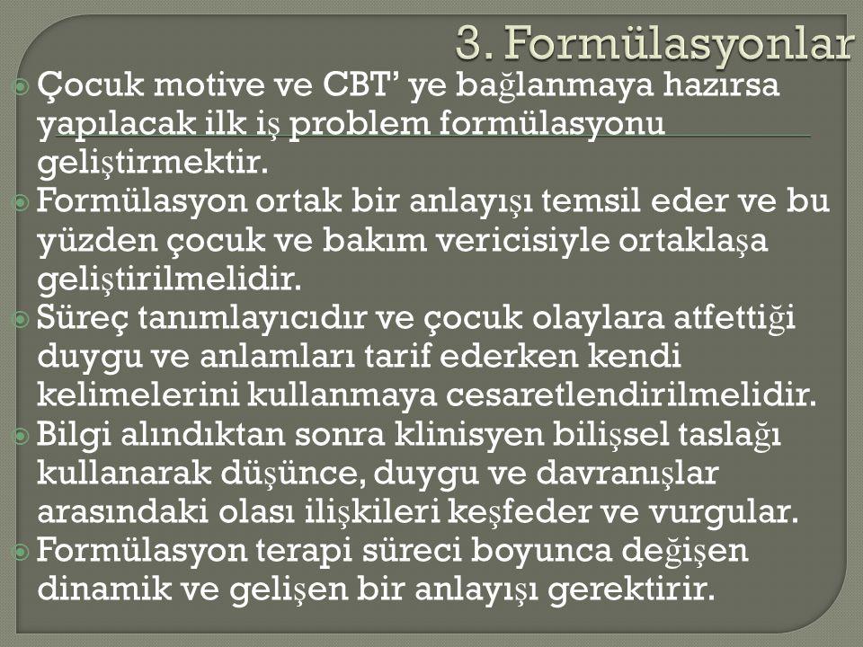 3. Formülasyonlar Çocuk motive ve CBT' ye bağlanmaya hazırsa yapılacak ilk iş problem formülasyonu geliştirmektir.