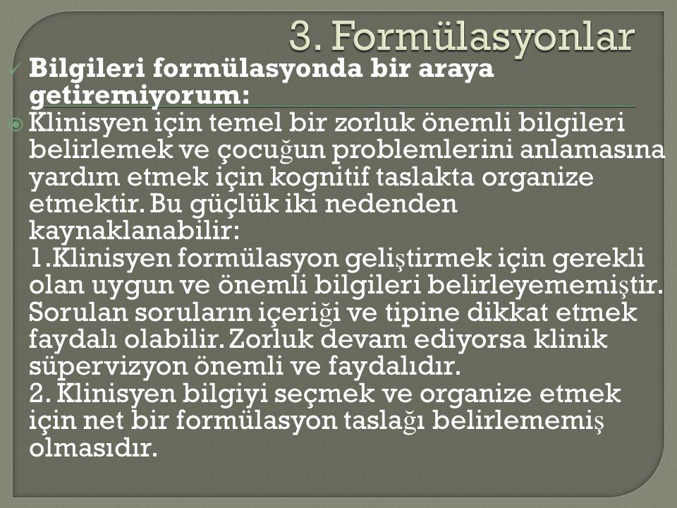3. Formülasyonlar Bilgileri formülasyonda bir araya getiremiyorum: