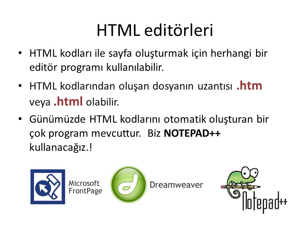 HTML editörleri HTML kodları ile sayfa oluşturmak için herhangi bir editör programı kullanılabilir.